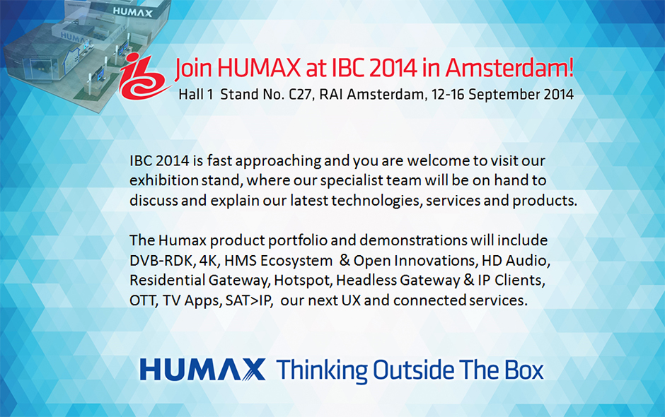 Visit HUMAX at IBC 2014 – Hall 1, Stand No. C27 (12-16, September 2014) – August 19, 2014